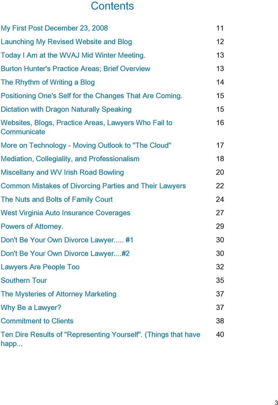 "15 Dictation with Dragon Naturally Speaking 15 Websites, Blogs, Practice Areas, Lawyers Who Fail to Communicate 16 More on Technology - Moving Outlook to ""The Cloud"" 17 Mediation, Collegiality, and"