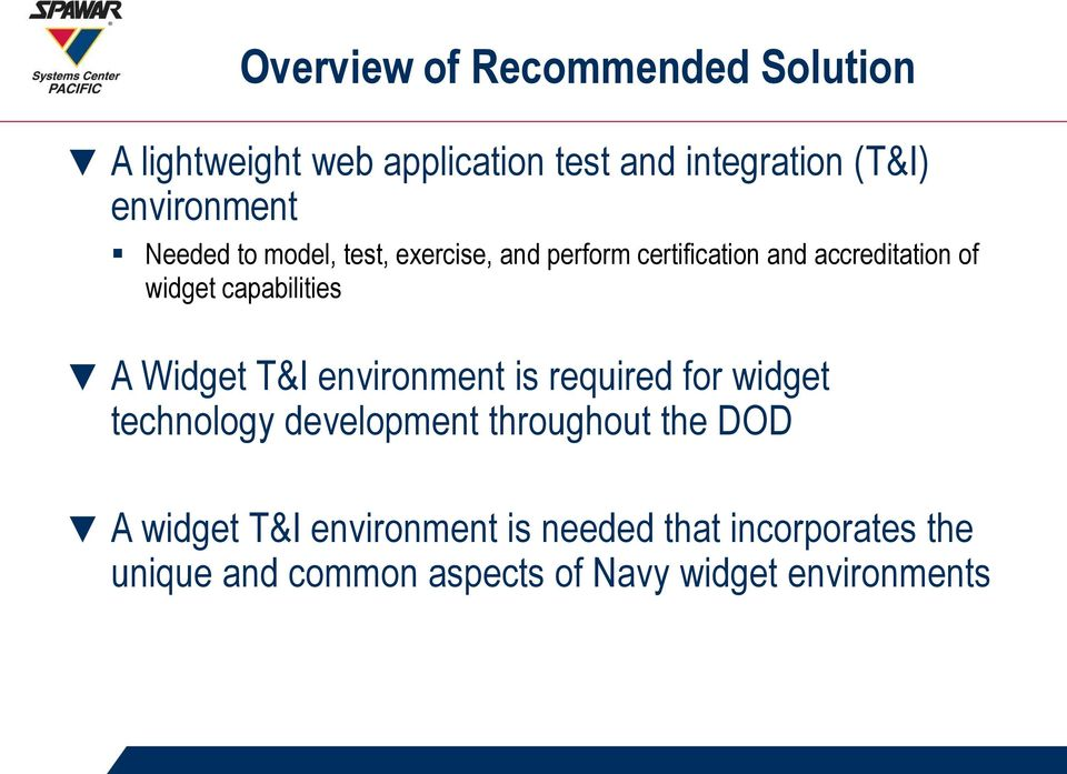 capabilities A Widget T&I environment is required for widget technology development throughout the