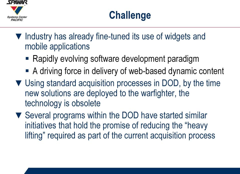 DOD, by the time new solutions are deployed to the warfighter, the technology is obsolete Several programs within the DOD