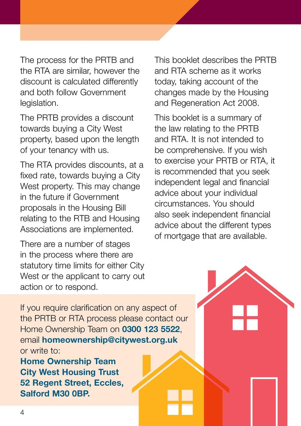 This may change in the future if Government proposals in the Housing Bill relating to the RTB and Housing Associations are implemented.