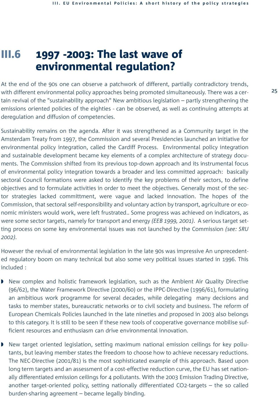 "There was a certain revival of the ""sustainability approach"" New ambitious legislation partly strengthening the emissions oriented policies of the eighties - can be observed, as well as continuing"