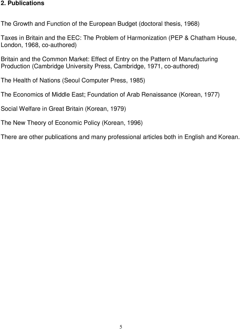 1971, co-authored) The Health of Nations (Seoul Computer Press, 1985) The Economics of Middle East; Foundation of Arab Renaissance (Korean, 1977) Social Welfare in