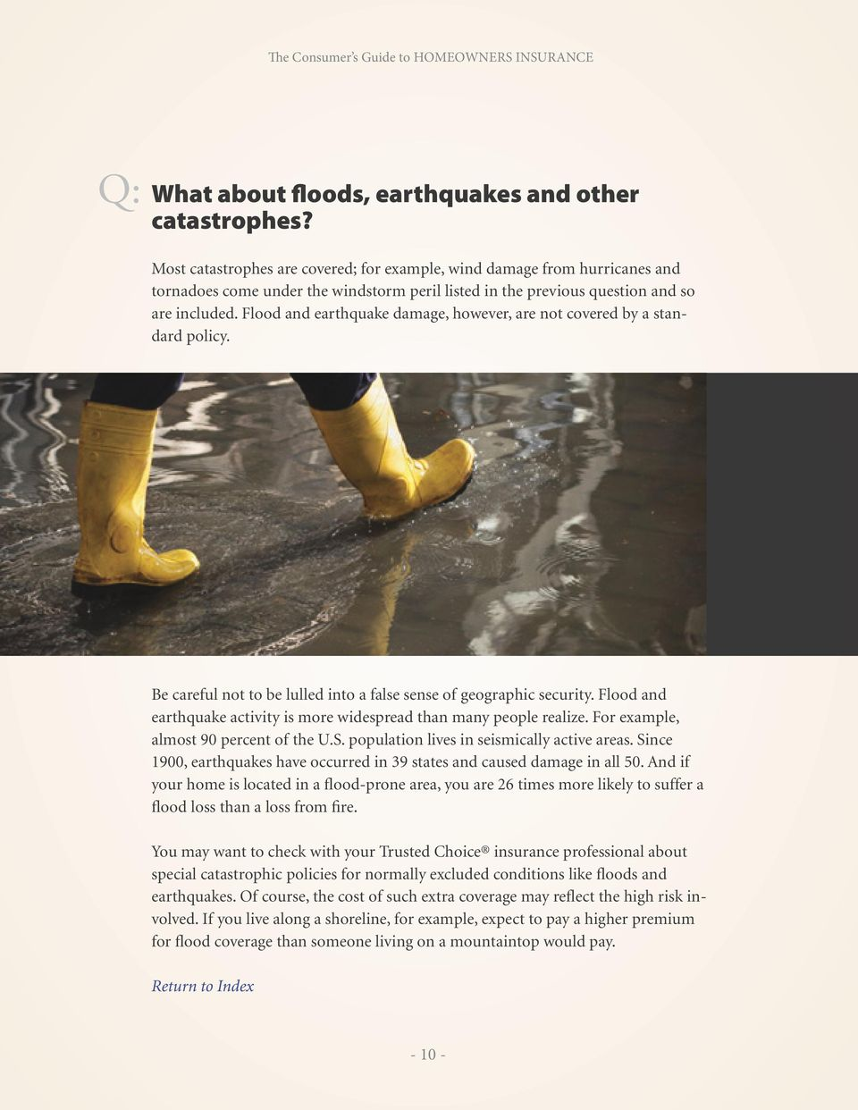 Flood and earthquake damage, however, are not covered by a standard policy. Be careful not to be lulled into a false sense of geographic security.