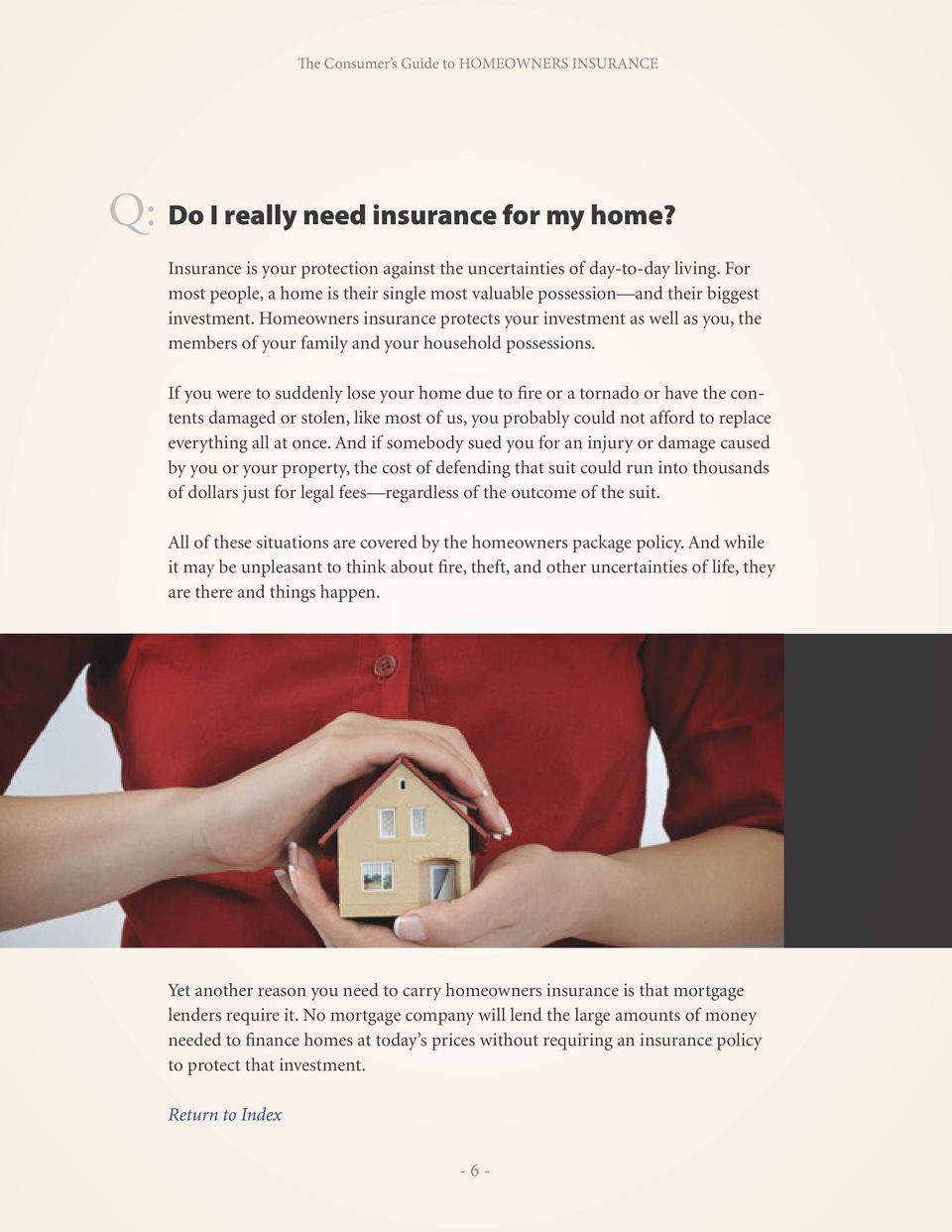 Homeowners insurance protects your investment as well as you, the members of your family and your household possessions.