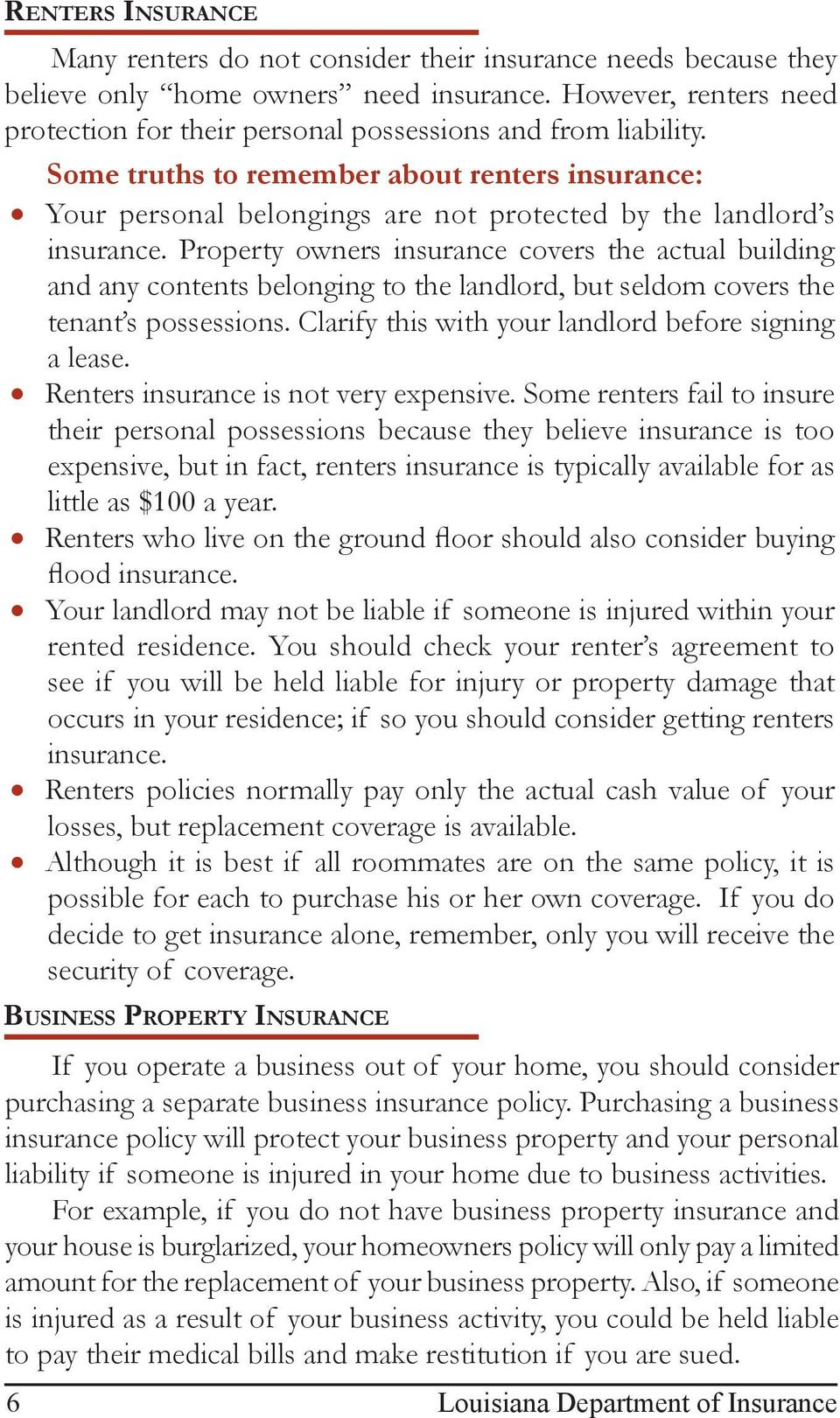 Some truths to remember about renters insurance: Your personal belongings are not protected by the landlord s insurance.