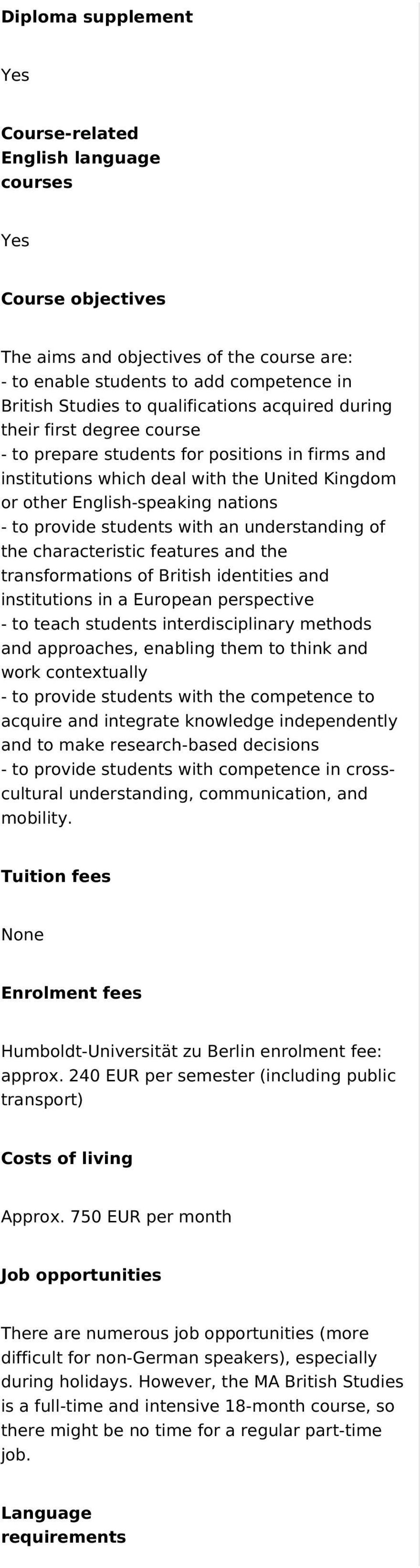 provide students with an understanding of the characteristic features and the transformations of British identities and institutions in a European perspective - to teach students interdisciplinary