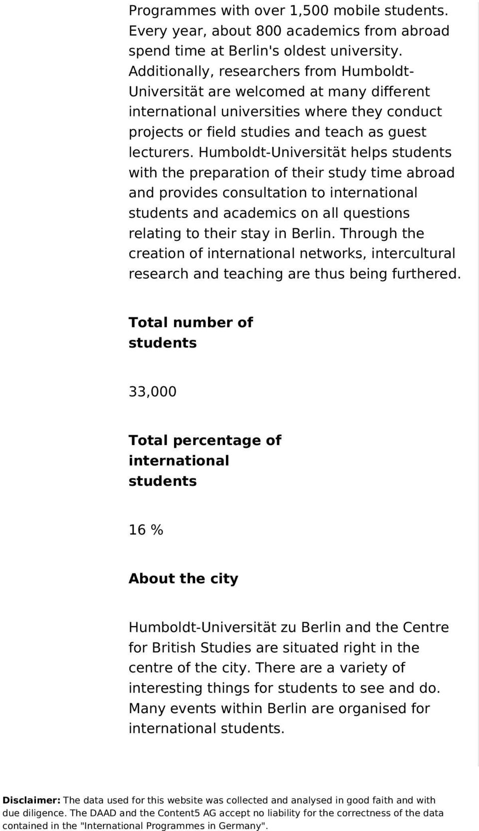Humboldt-Universität helps students with the preparation of their study time abroad and provides consultation to international students and academics on all questions relating to their stay in Berlin.