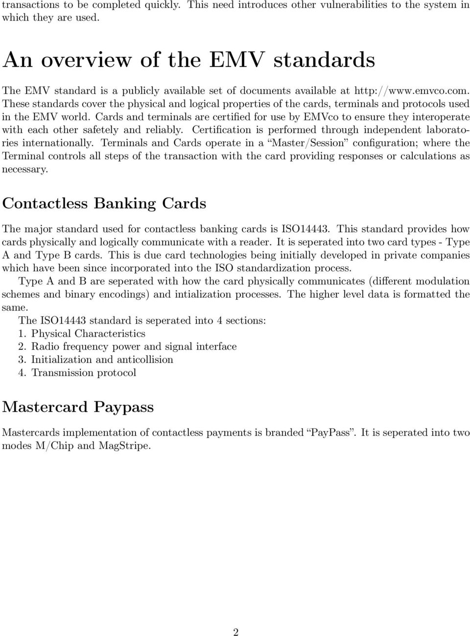 These standards cover the physical and logical properties of the cards, terminals and protocols used in the EMV world.