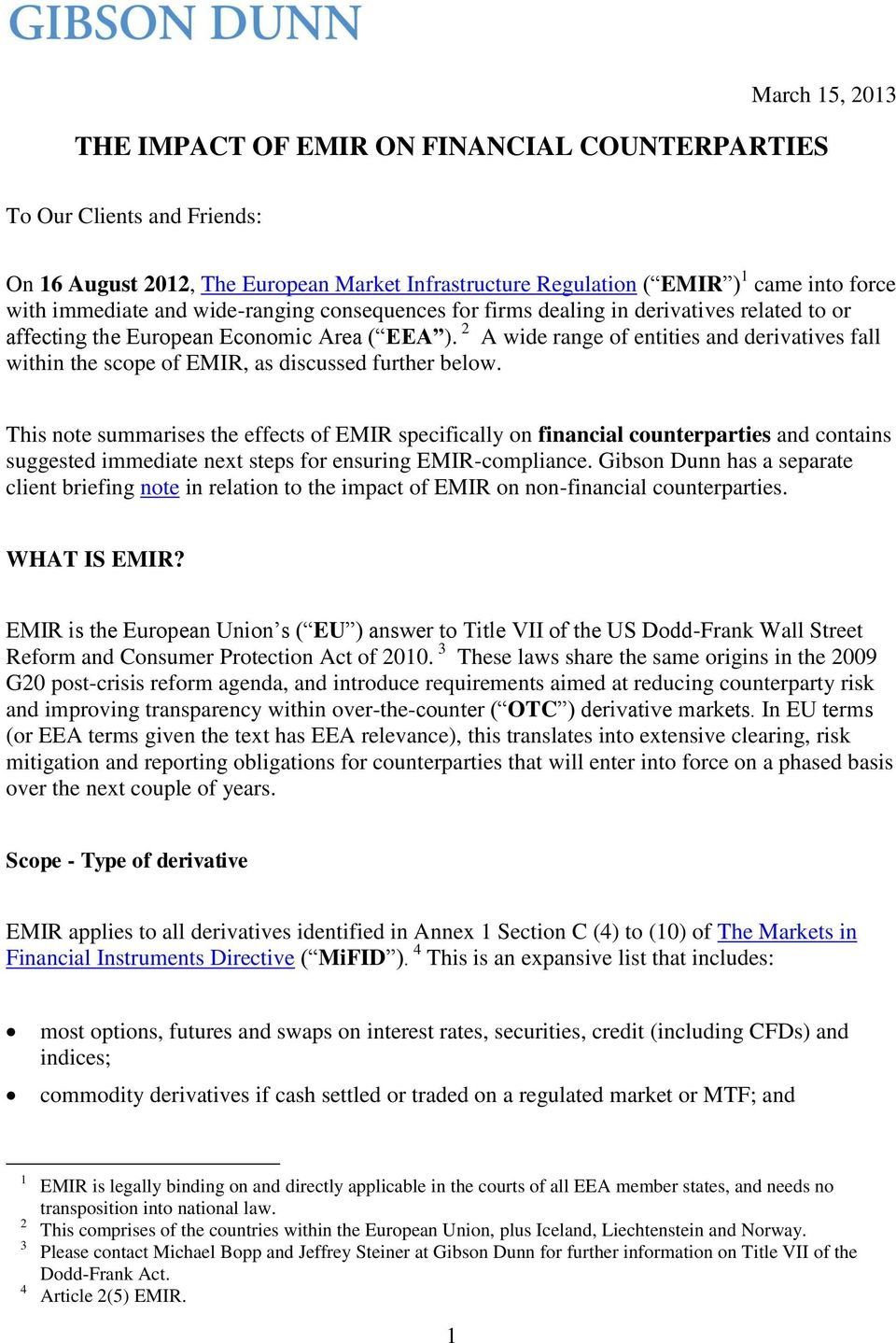 2 A wide range of entities and derivatives fall within the scope of EMIR, as discussed further below.