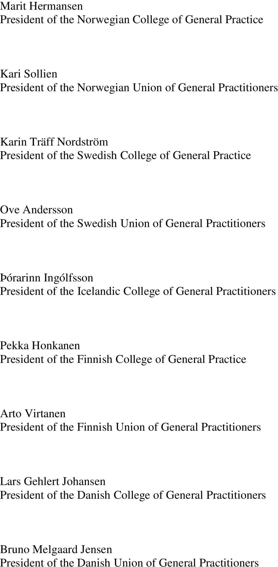 Icelandic College of General Practitioners Pekka Honkanen President of the Finnish College of General Practice Arto Virtanen President of the Finnish Union of