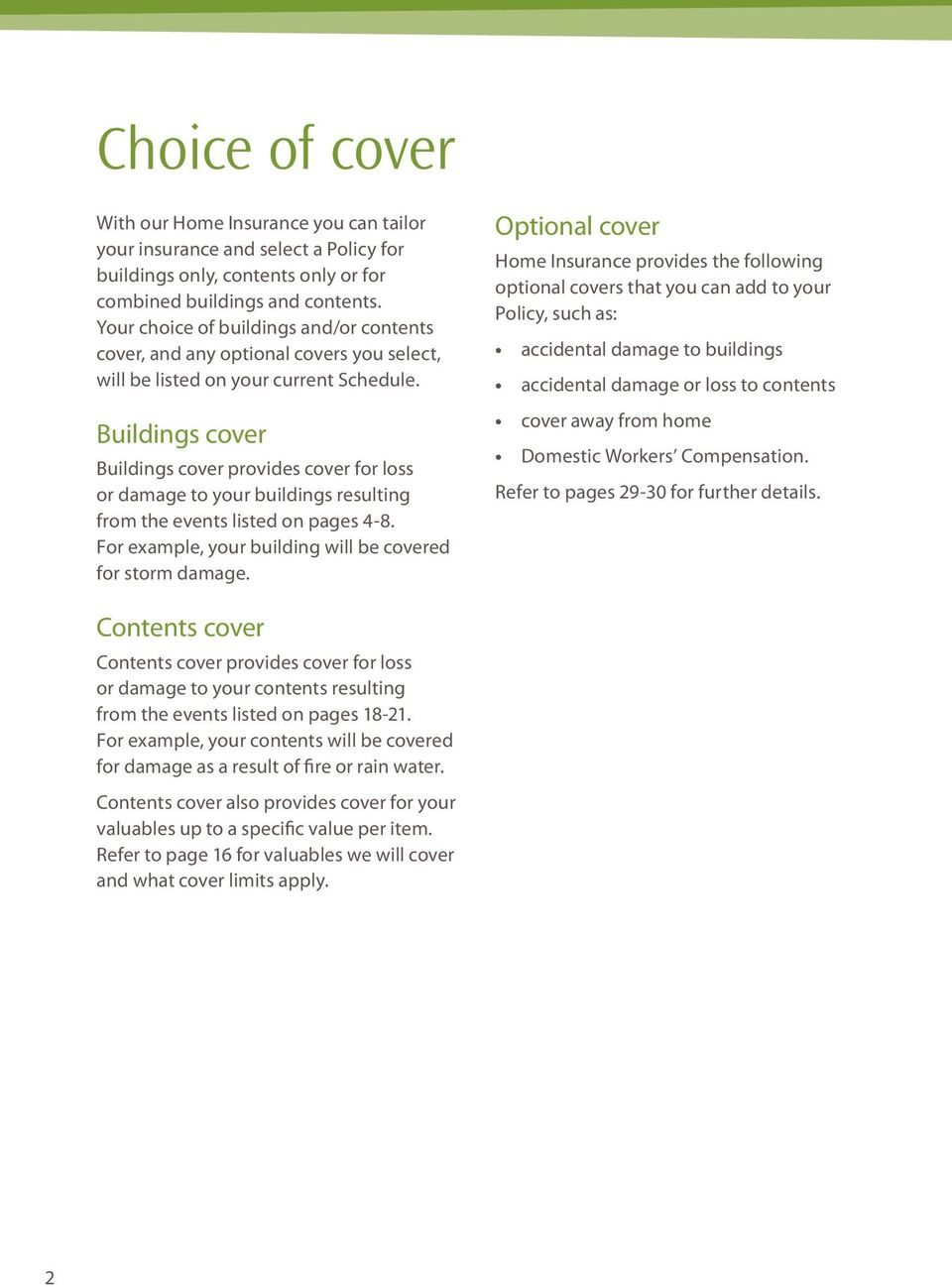 Buildings cover Buildings cover provides cover for loss or damage to your buildings resulting from the events listed on pages 4-8. For example, your building will be covered for storm damage.