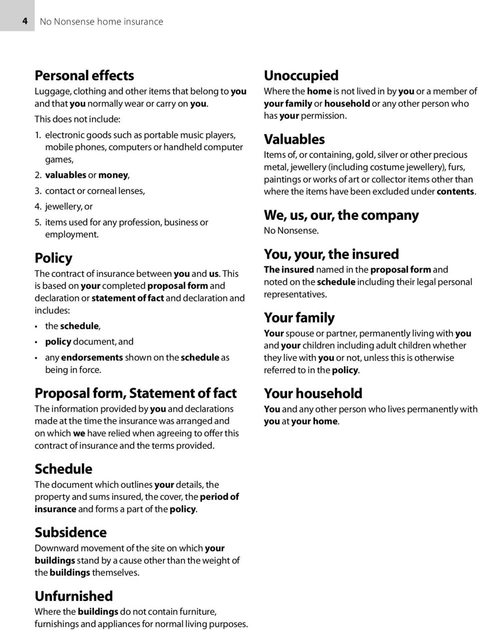 items used for any profession, business or employment. Policy The contract of insurance between you and us.