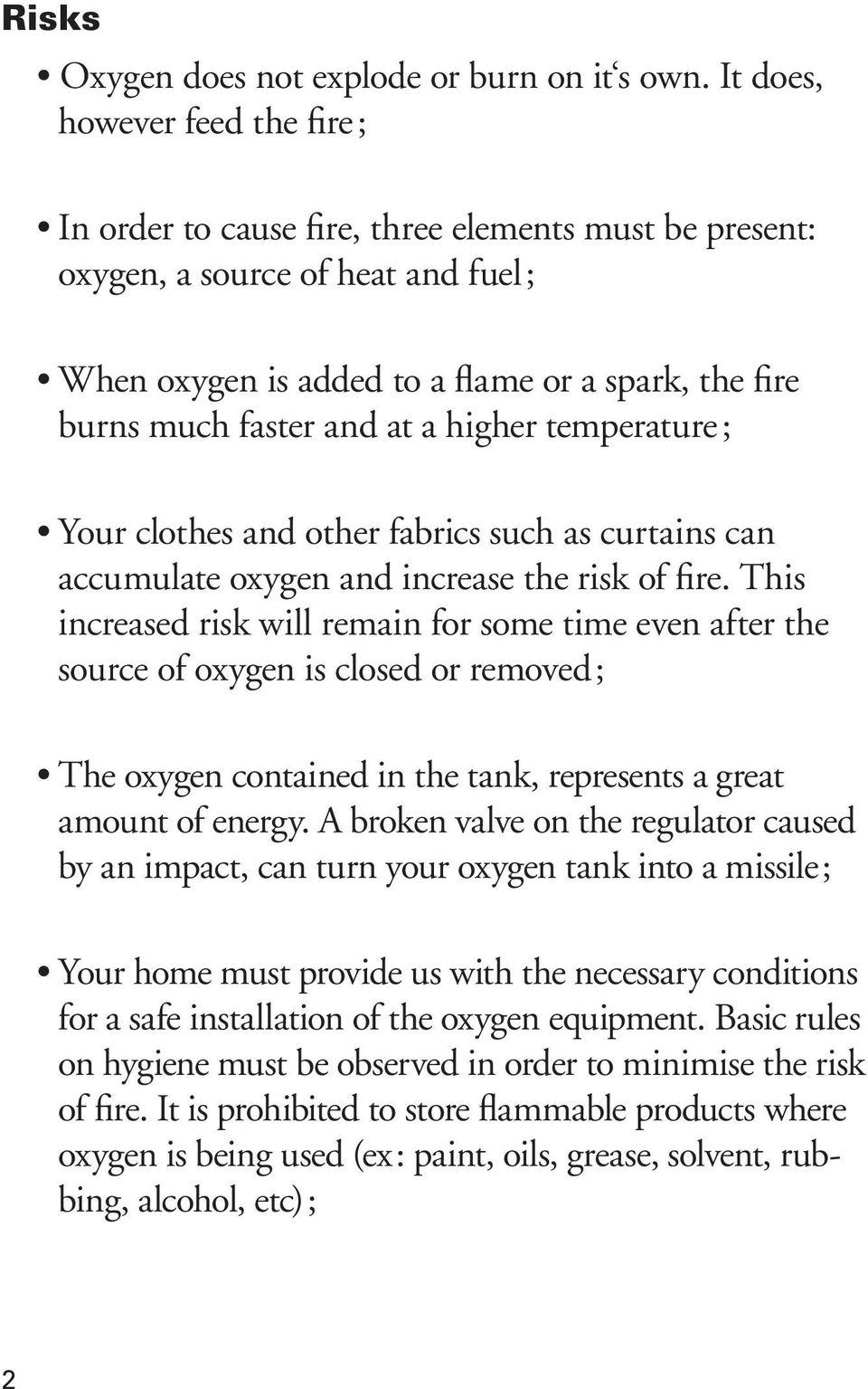 at a higher temperature ; Your clothes and other fabrics such as curtains can accumulate oxygen and increase the risk of fire.