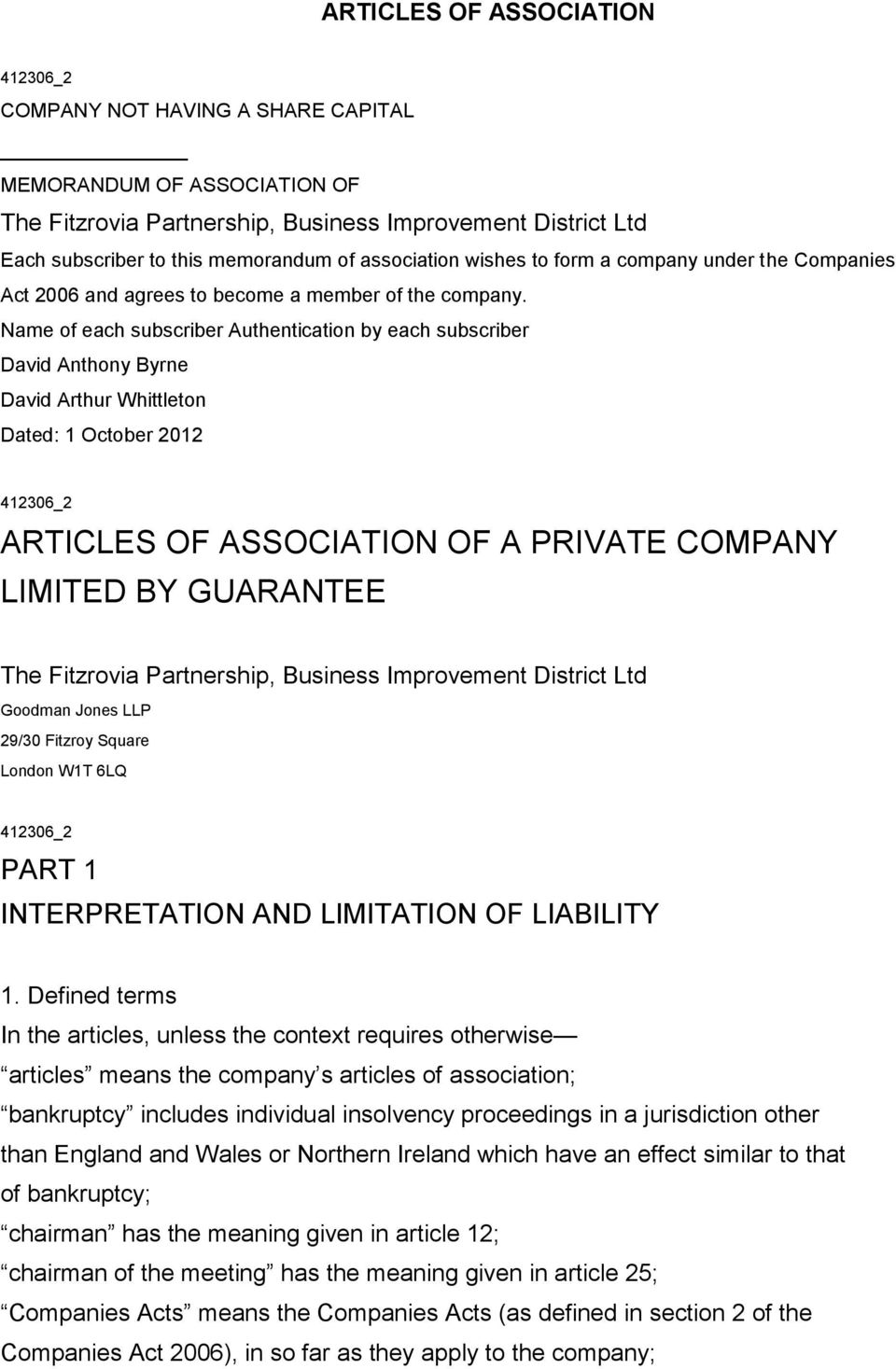 Name of each subscriber Authentication by each subscriber David Anthony Byrne David Arthur Whittleton Dated: 1 October 2012 ARTICLES OF ASSOCIATION OF A PRIVATE COMPANY LIMITED BY GUARANTEE The