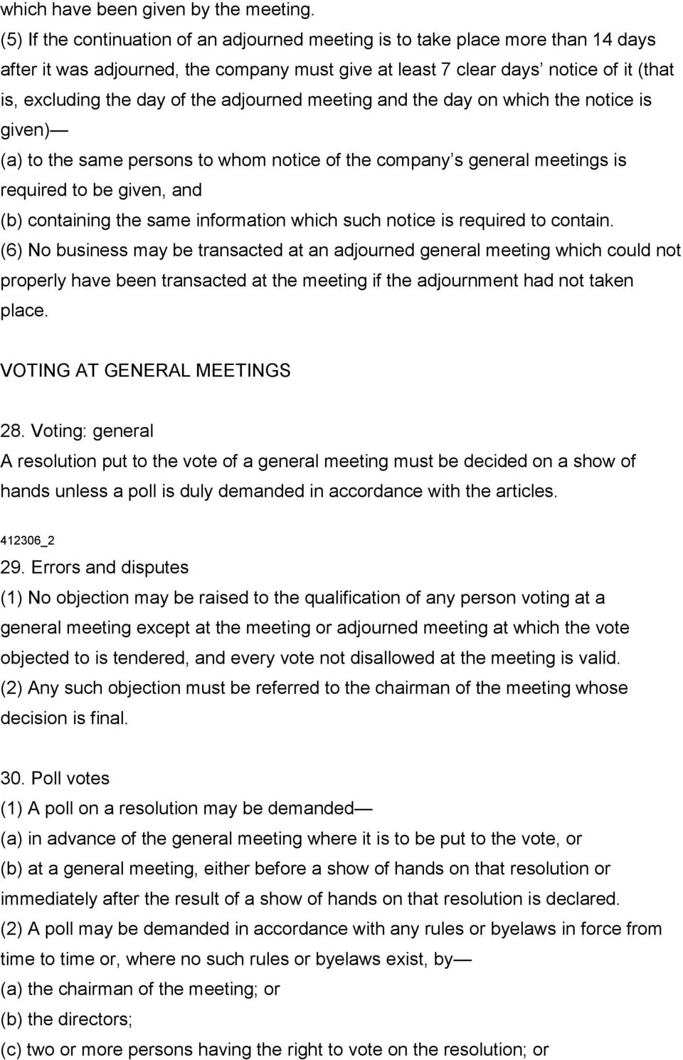 adjourned meeting and the day on which the notice is given) (a) to the same persons to whom notice of the company s general meetings is required to be given, and (b) containing the same information