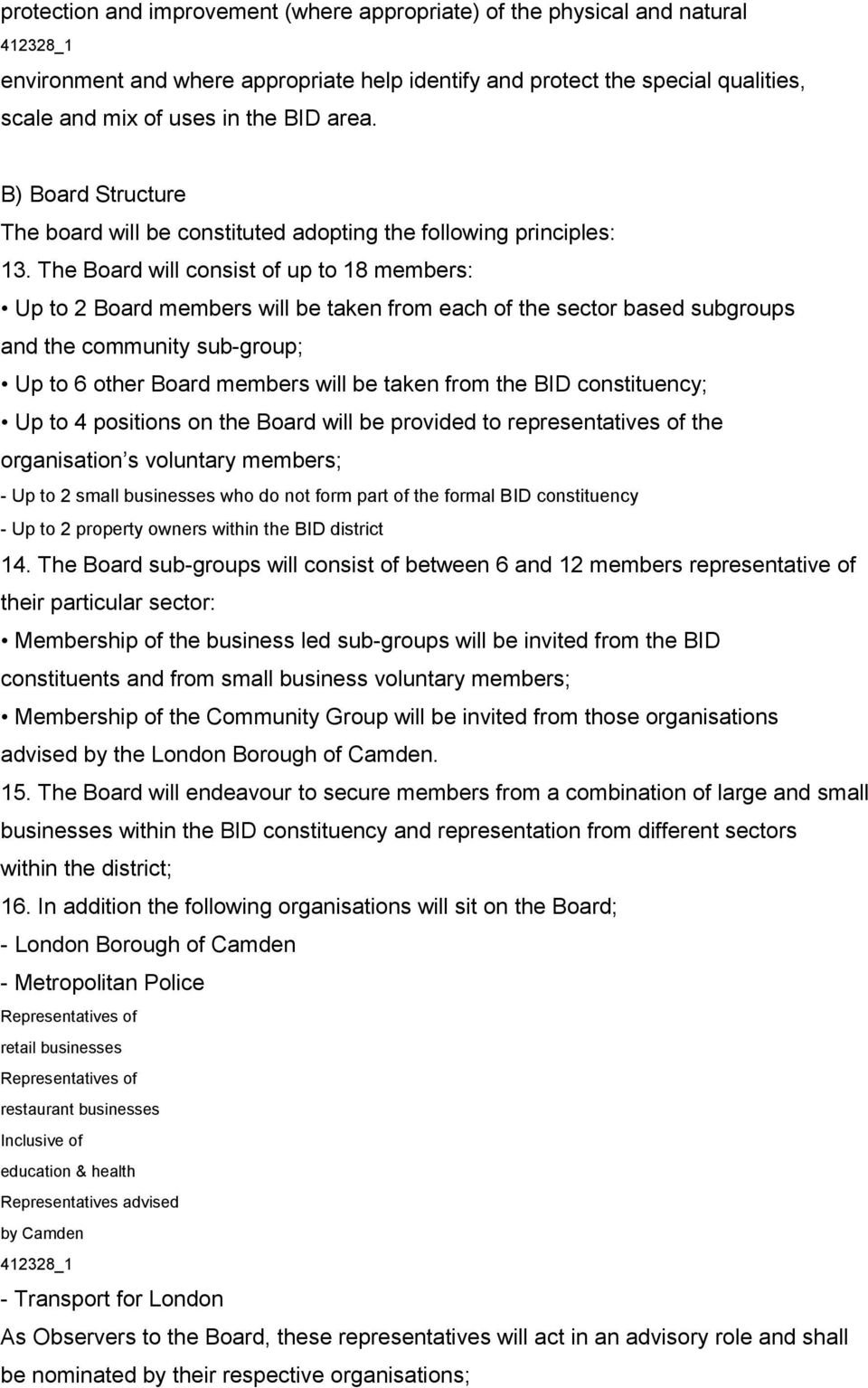 The Board will consist of up to 18 members: Up to 2 Board members will be taken from each of the sector based subgroups and the community sub-group; Up to 6 other Board members will be taken from the