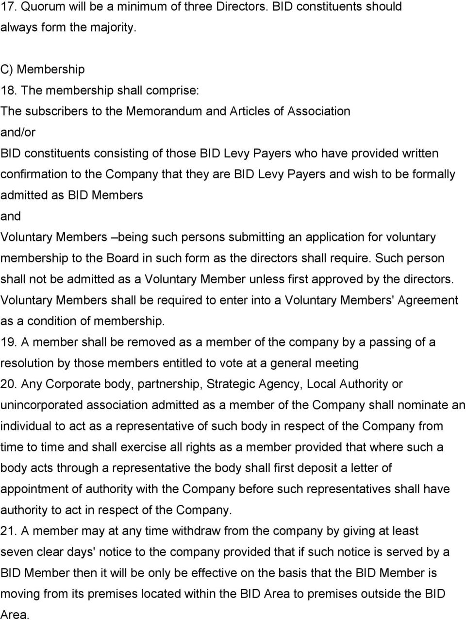 Company that they are BID Levy Payers and wish to be formally admitted as BID Members and Voluntary Members being such persons submitting an application for voluntary membership to the Board in such