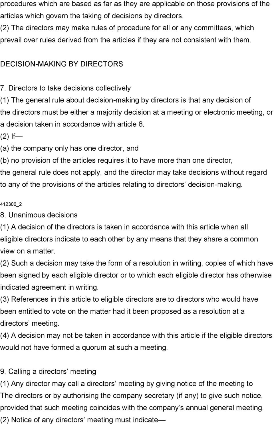 Directors to take decisions collectively (1) The general rule about decision-making by directors is that any decision of the directors must be either a majority decision at a meeting or electronic
