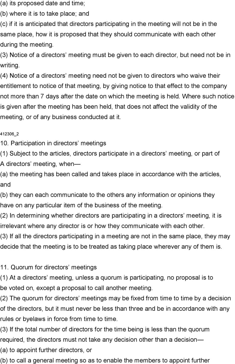 (4) Notice of a directors meeting need not be given to directors who waive their entitlement to notice of that meeting, by giving notice to that effect to the company not more than 7 days after the
