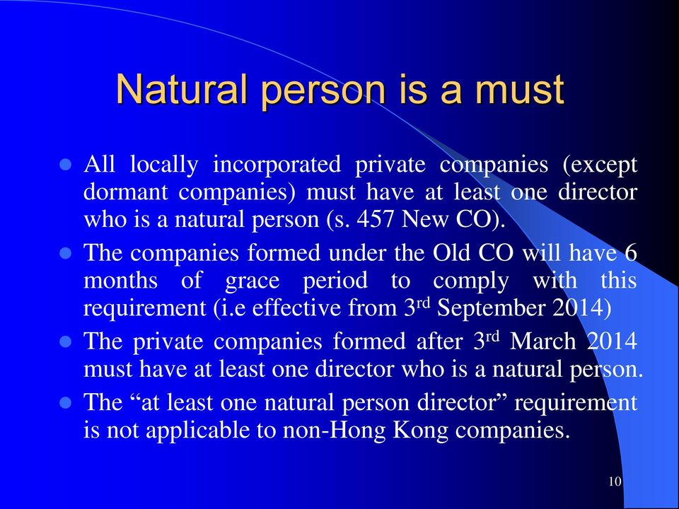 The companies formed under the Old CO will have 6 months of grace period to comply with this requirement (i.