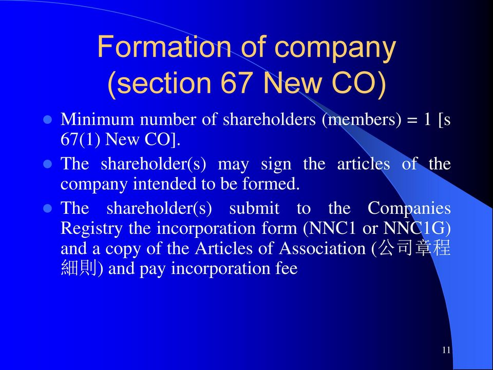 The shareholder(s) may sign the articles of the company intended to be formed.
