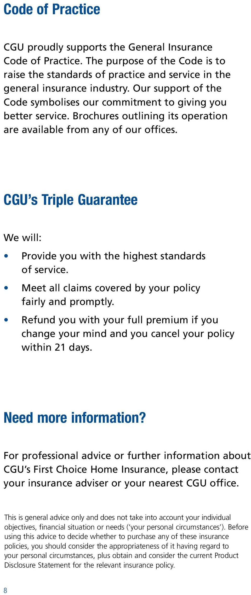 CGU s Triple Guarantee We will: Provide you with the highest standards of service. Meet all claims covered by your policy fairly and promptly.