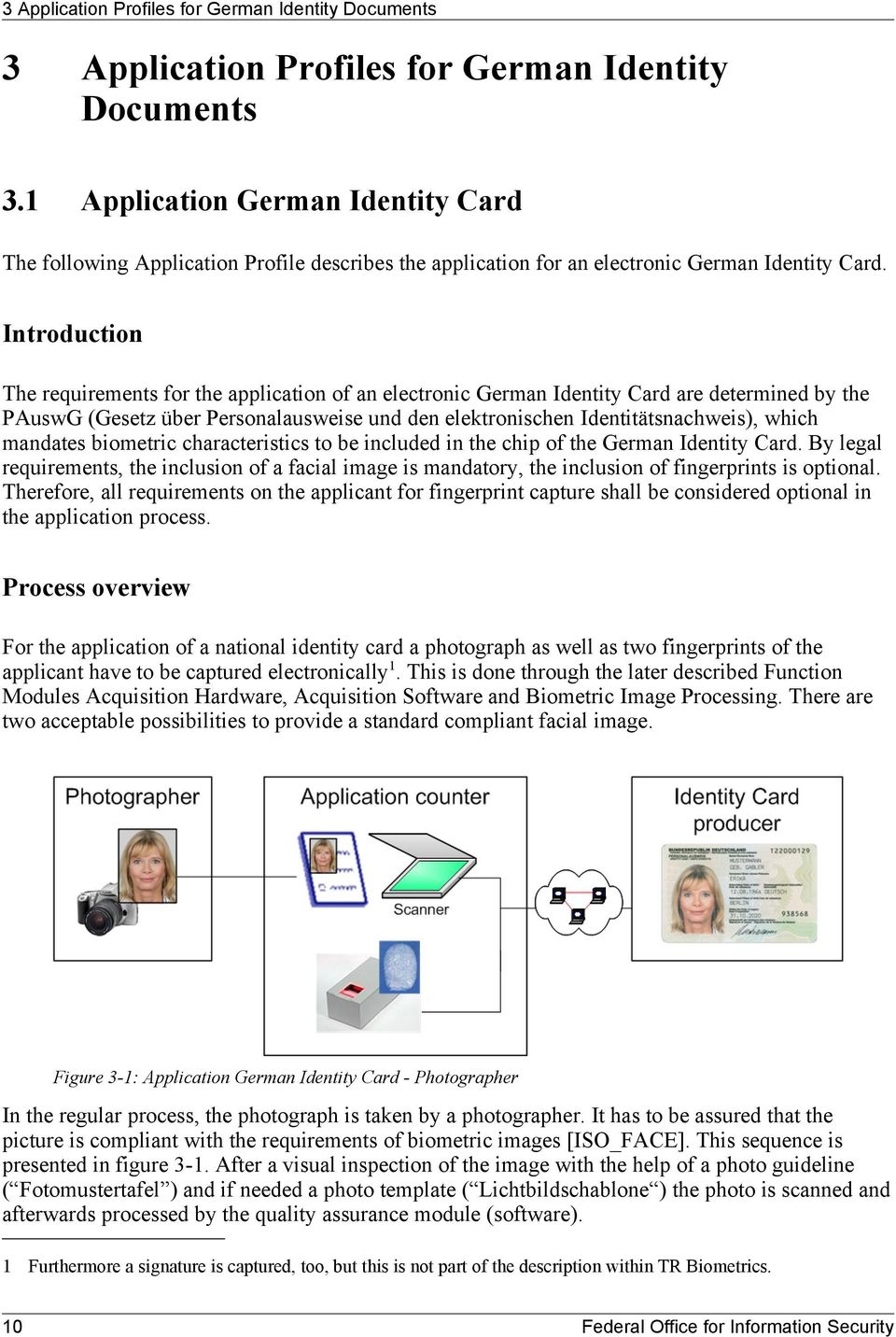 Introduction The requirements for the application of an electronic German Identity Card are determined by the PAuswG (Gesetz über Personalausweise und den elektronischen Identitätsnachweis), which