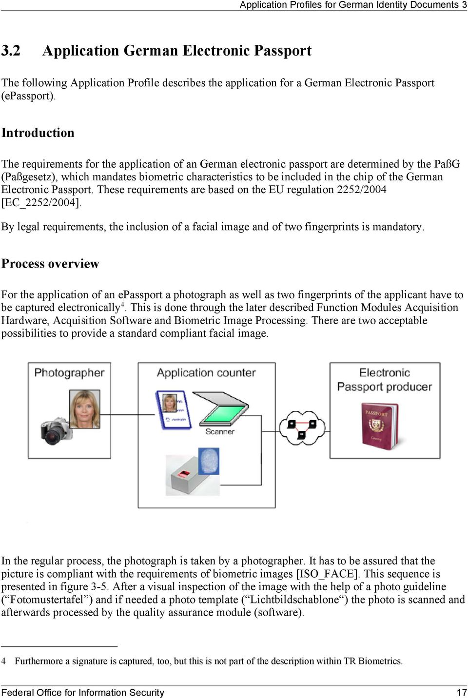 Introduction The requirements for the application of an German electronic passport are determined by the PaßG (Paßgesetz), which mandates biometric characteristics to be included in the chip of the