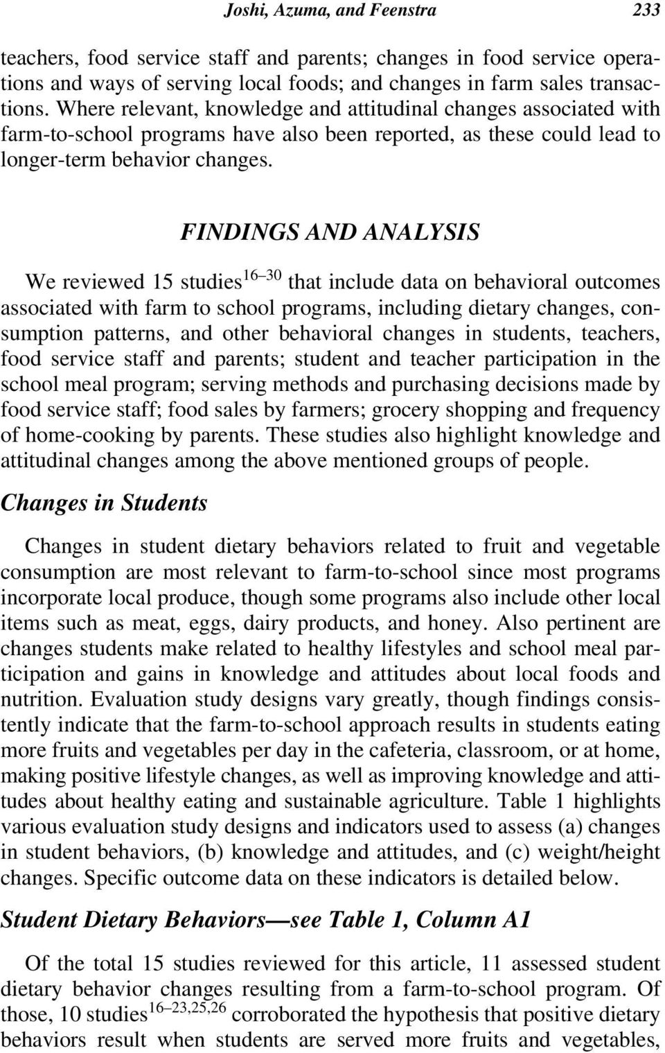 FINDINGS AND ANALYSIS We reviewed 15 studies 16 30 that include data on behavioral outcomes associated with farm to school programs, including dietary changes, consumption patterns, and other