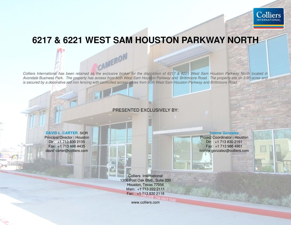 95 acres and is secured by a decorative rod iron fencing with controlled access gates from both West Sam Houston Parkway and Brittmoore Road. PRESENTED EXCLUSIVELY BY: DAVID L.