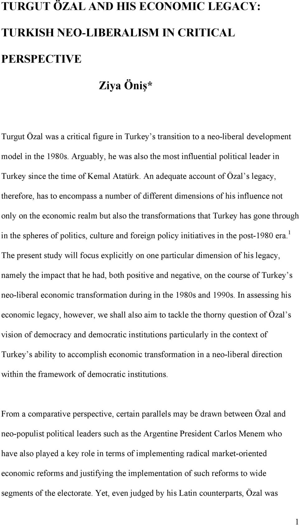 An adequate account of Özal s legacy, therefore, has to encompass a number of different dimensions of his influence not only on the economic realm but also the transformations that Turkey has gone