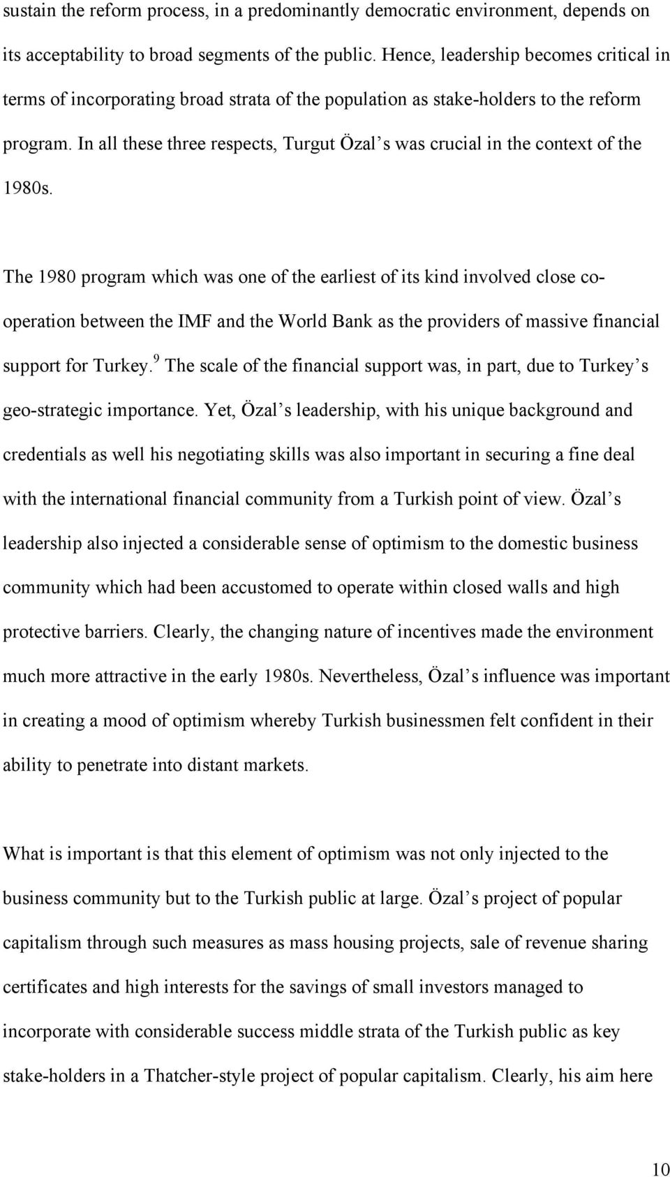 In all these three respects, Turgut Özal s was crucial in the context of the 1980s.