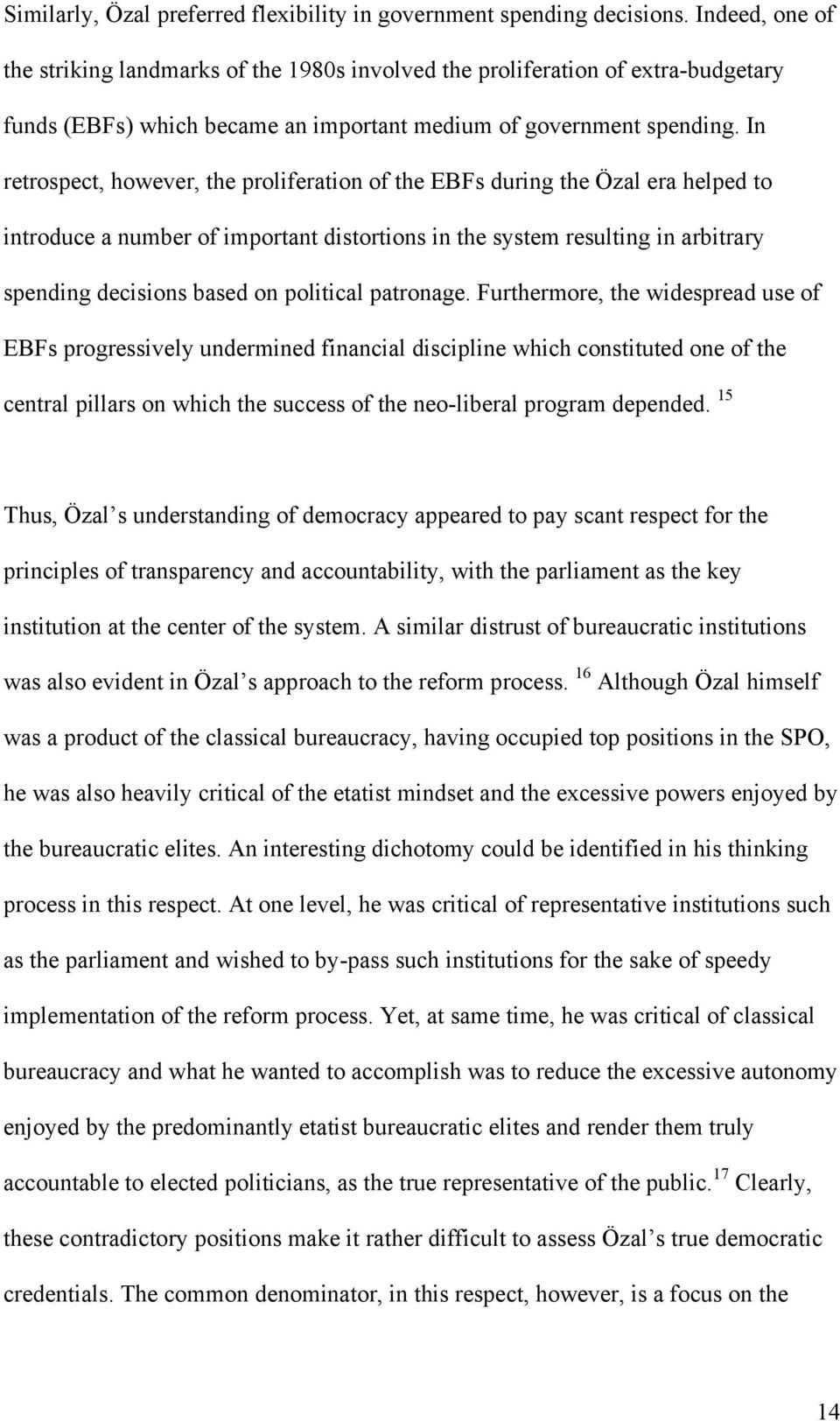 In retrospect, however, the proliferation of the EBFs during the Özal era helped to introduce a number of important distortions in the system resulting in arbitrary spending decisions based on