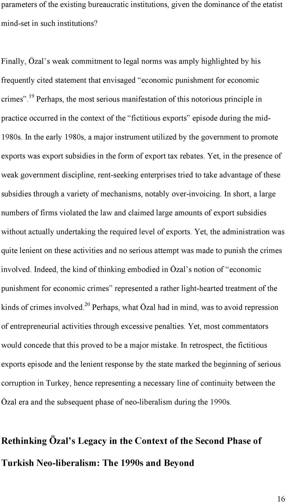 19 Perhaps, the most serious manifestation of this notorious principle in practice occurred in the context of the fictitious exports episode during the mid- 1980s.