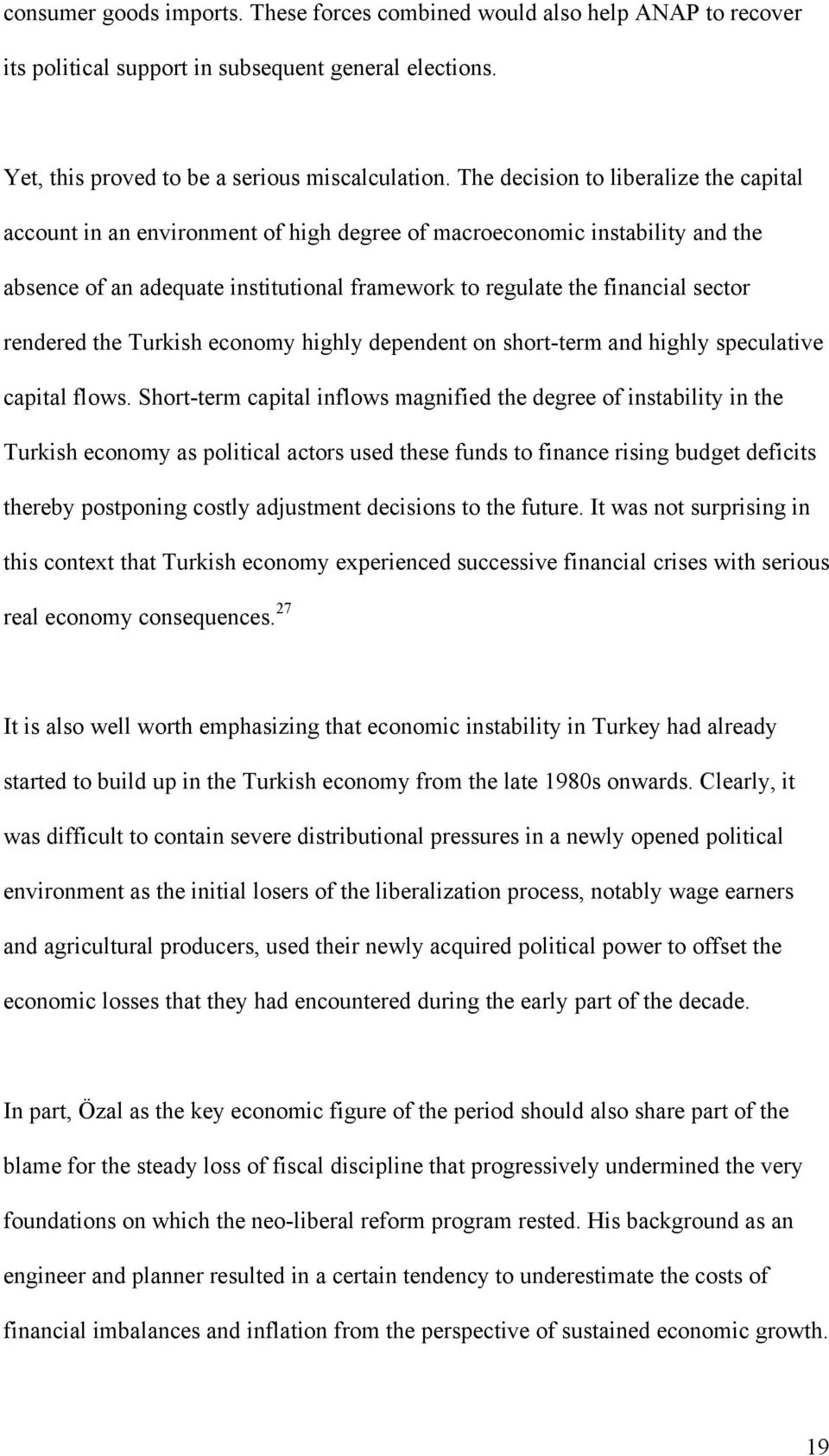 rendered the Turkish economy highly dependent on short-term and highly speculative capital flows.