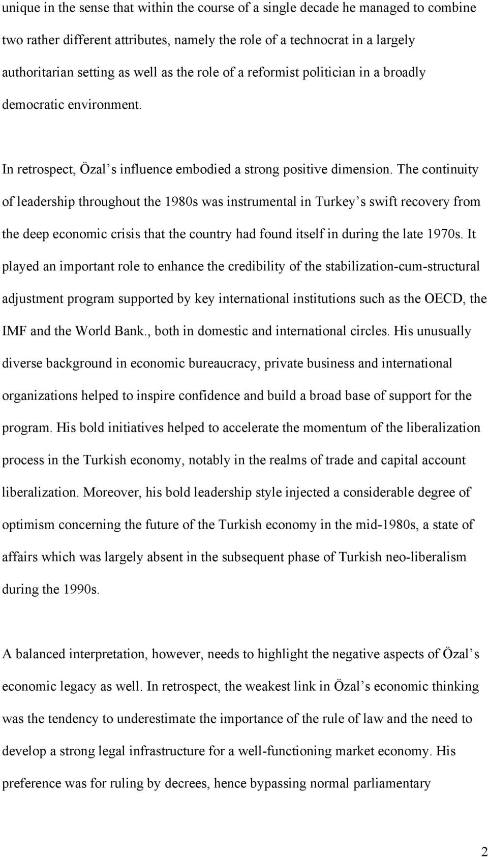 The continuity of leadership throughout the 1980s was instrumental in Turkey s swift recovery from the deep economic crisis that the country had found itself in during the late 1970s.