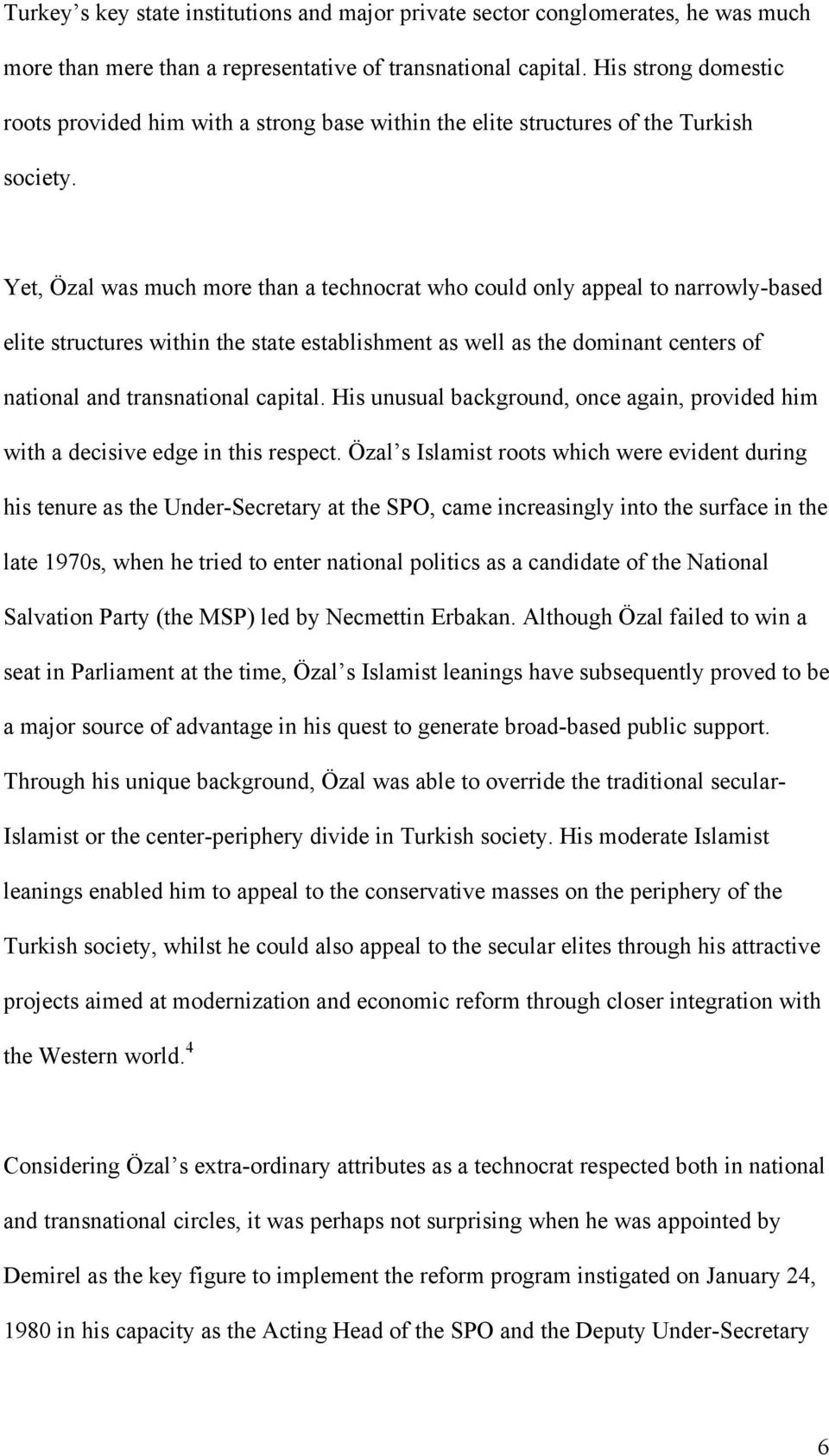Yet, Özal was much more than a technocrat who could only appeal to narrowly-based elite structures within the state establishment as well as the dominant centers of national and transnational capital.