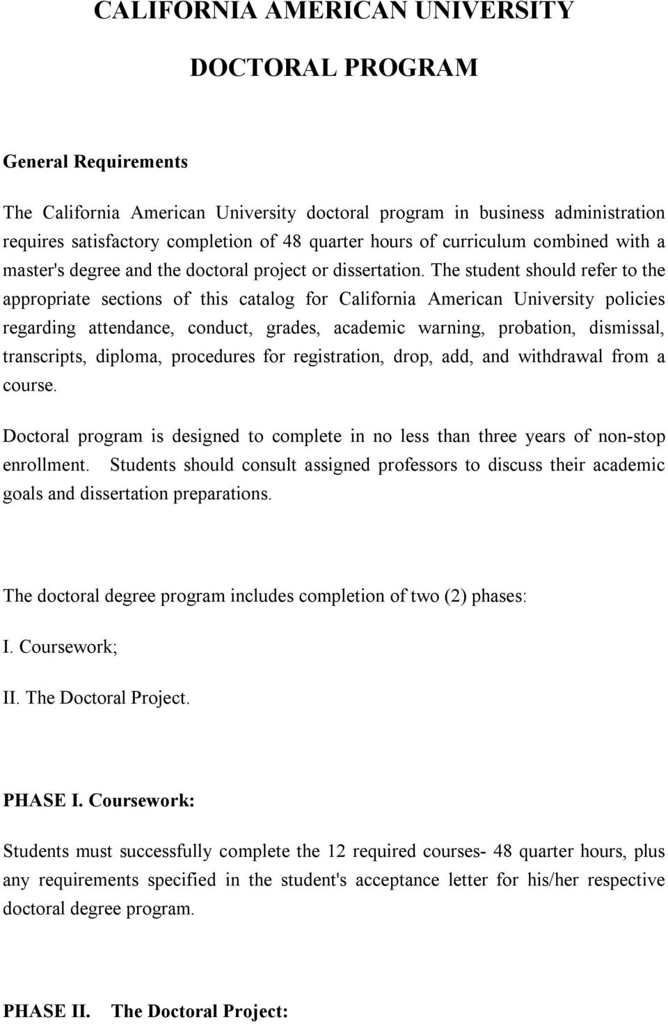 The student should refer to the appropriate sections of this catalog for California American University policies regarding attendance, conduct, grades, academic warning, probation, dismissal,