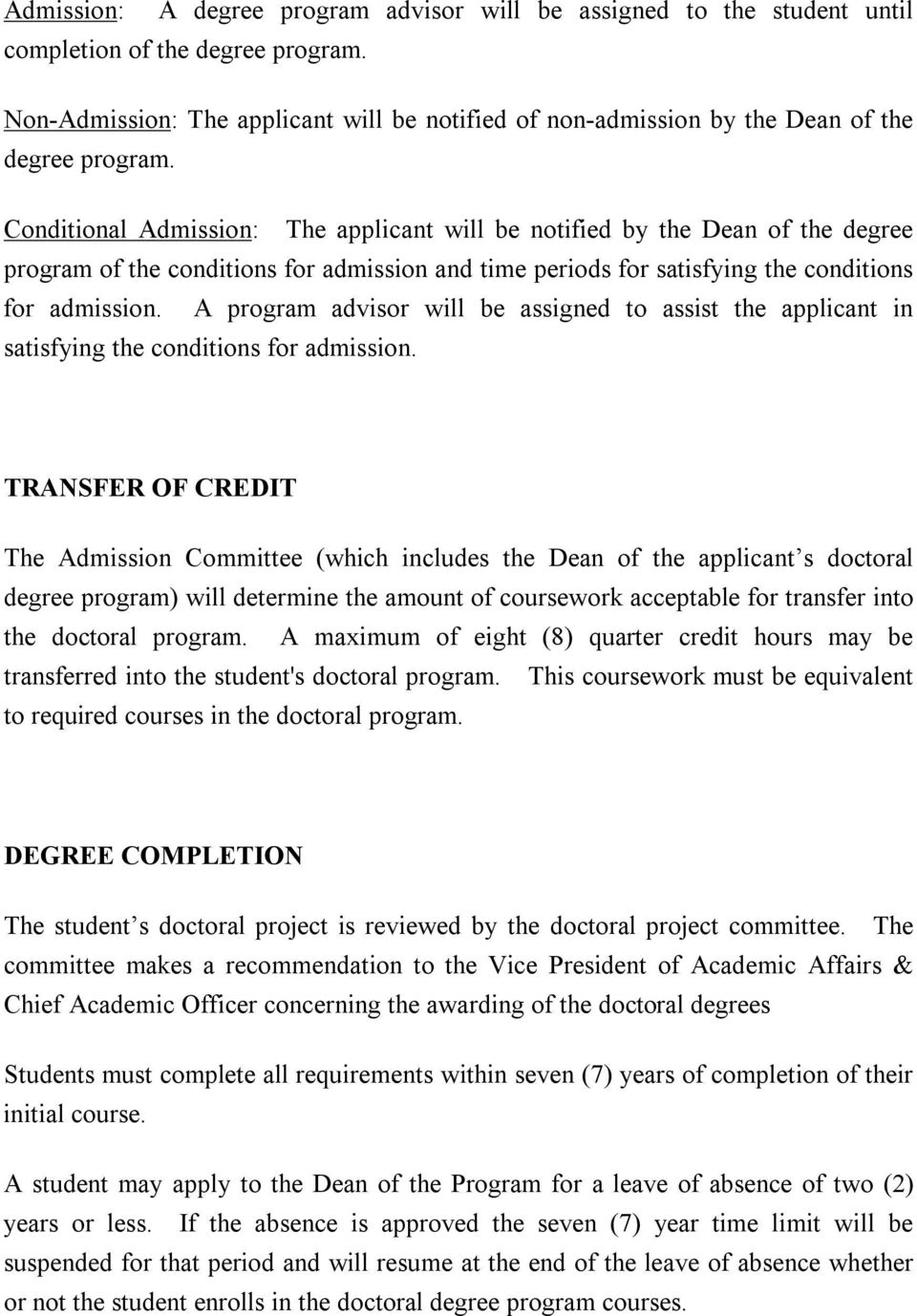 Conditional Admission: The applicant will be notified by the Dean of the degree program of the conditions for admission and time periods for satisfying the conditions for admission.