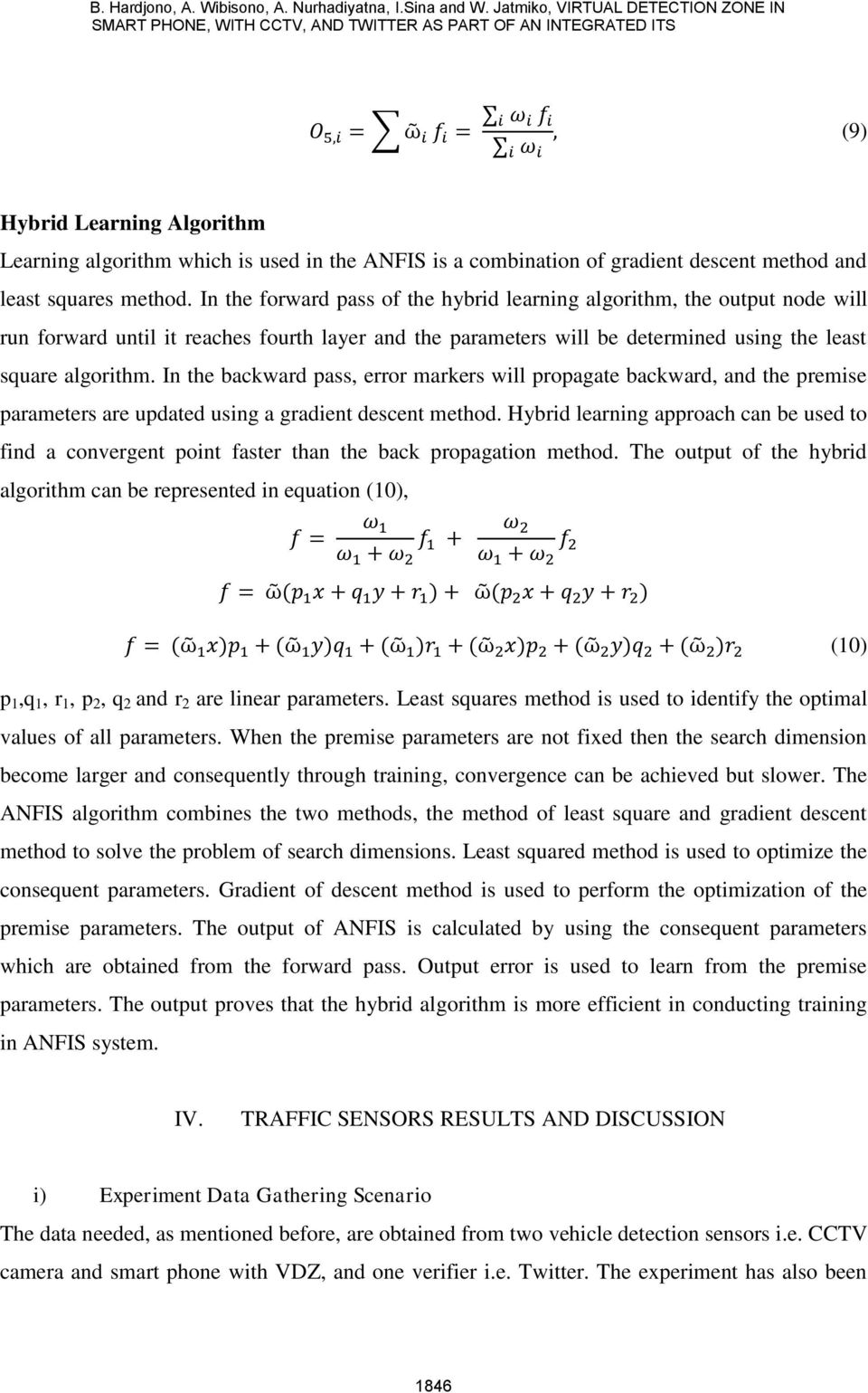 least square algorithm In the backward pass, error markers will propagate backward, and the premise parameters are updated using a gradient descent method Hybrid learning approach can be used to find