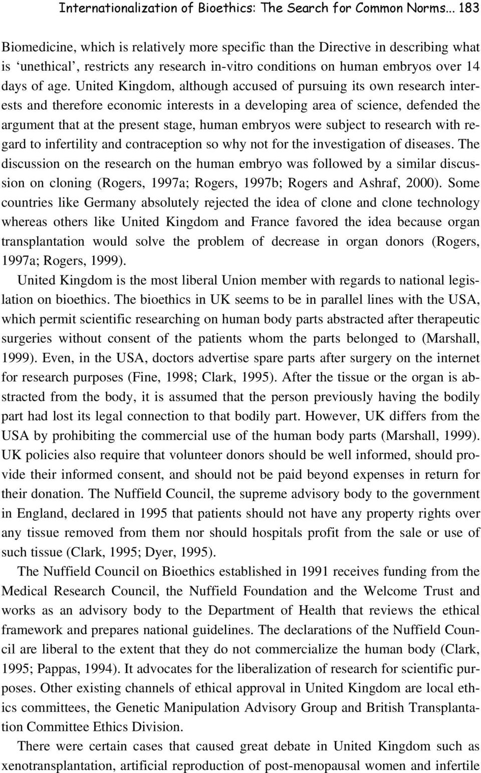 United Kingdom, although accused of pursuing its own research interests and therefore economic interests in a developing area of science, defended the argument that at the present stage, human