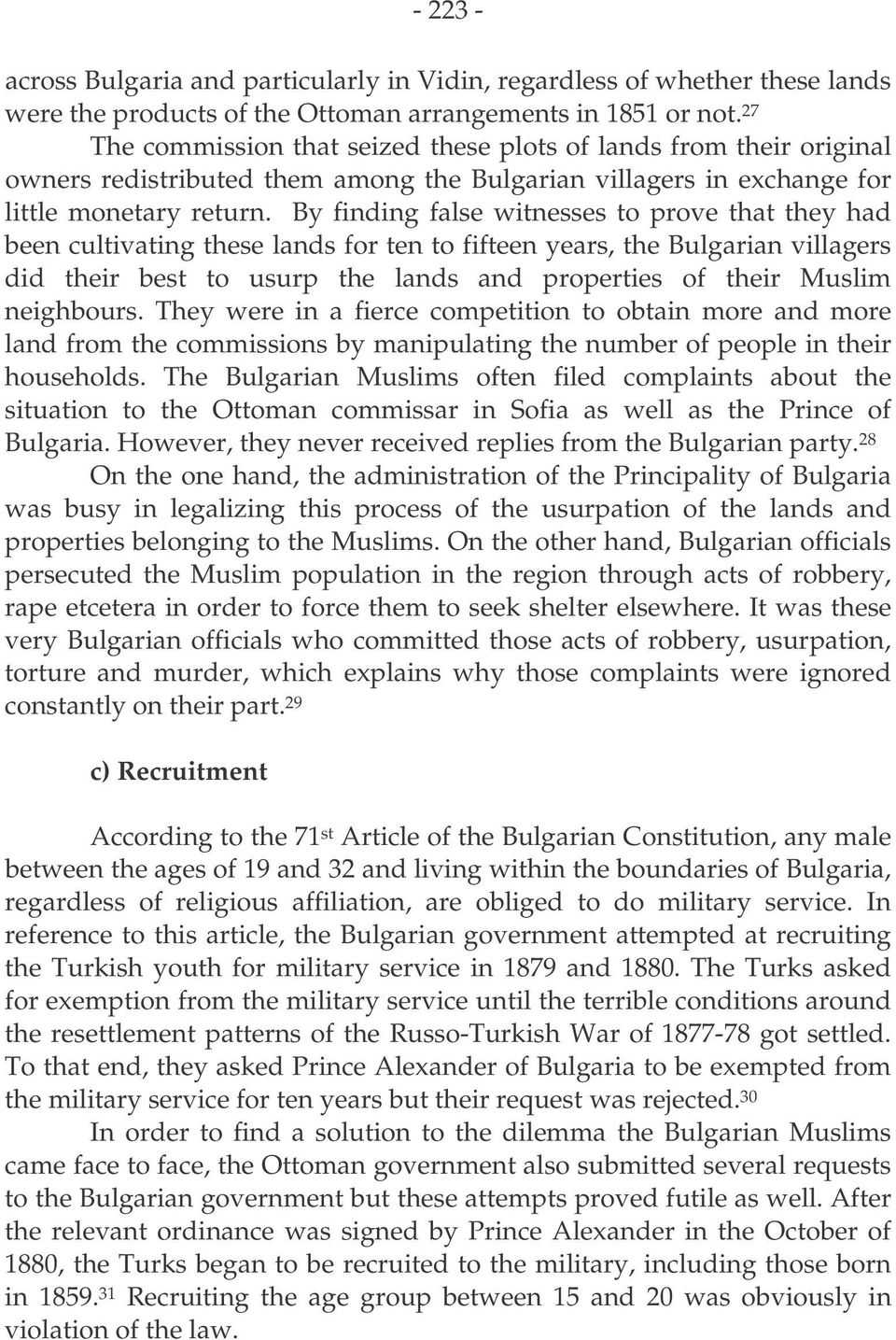 By finding false witnesses to prove that they had been cultivating these lands for ten to fifteen years, the Bulgarian villagers did their best to usurp the lands and properties of their Muslim