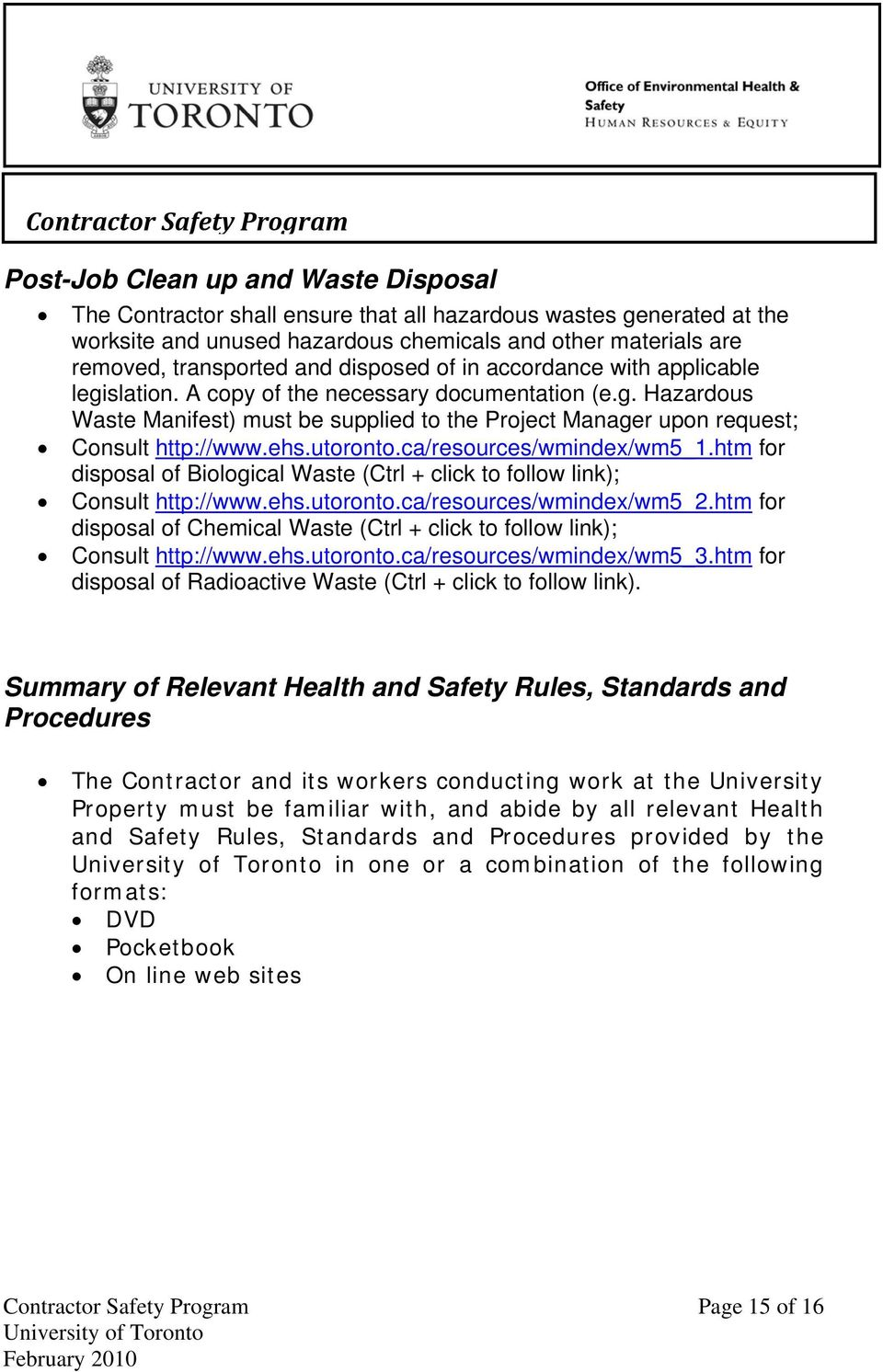 ehs.utoronto.ca/resources/wmindex/wm5_1.htm for disposal of Biological Waste (Ctrl + click to follow link); Consult http://www.ehs.utoronto.ca/resources/wmindex/wm5_2.