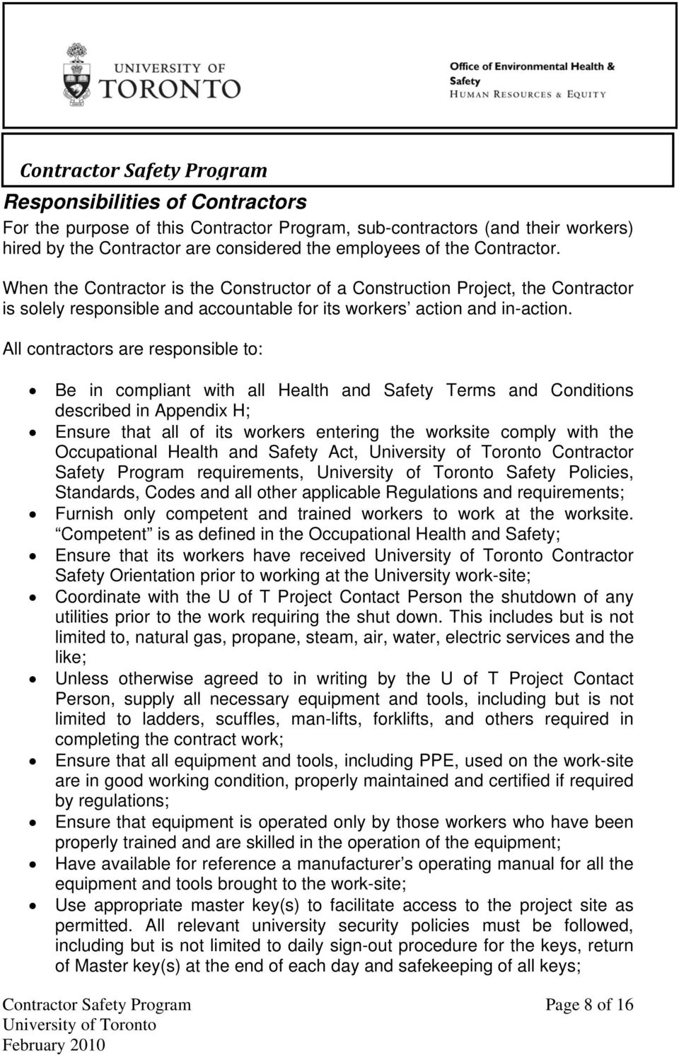 All contractors are responsible to: Be in compliant with all Health and Safety Terms and Conditions described in Appendix H; Ensure that all of its workers entering the worksite comply with the