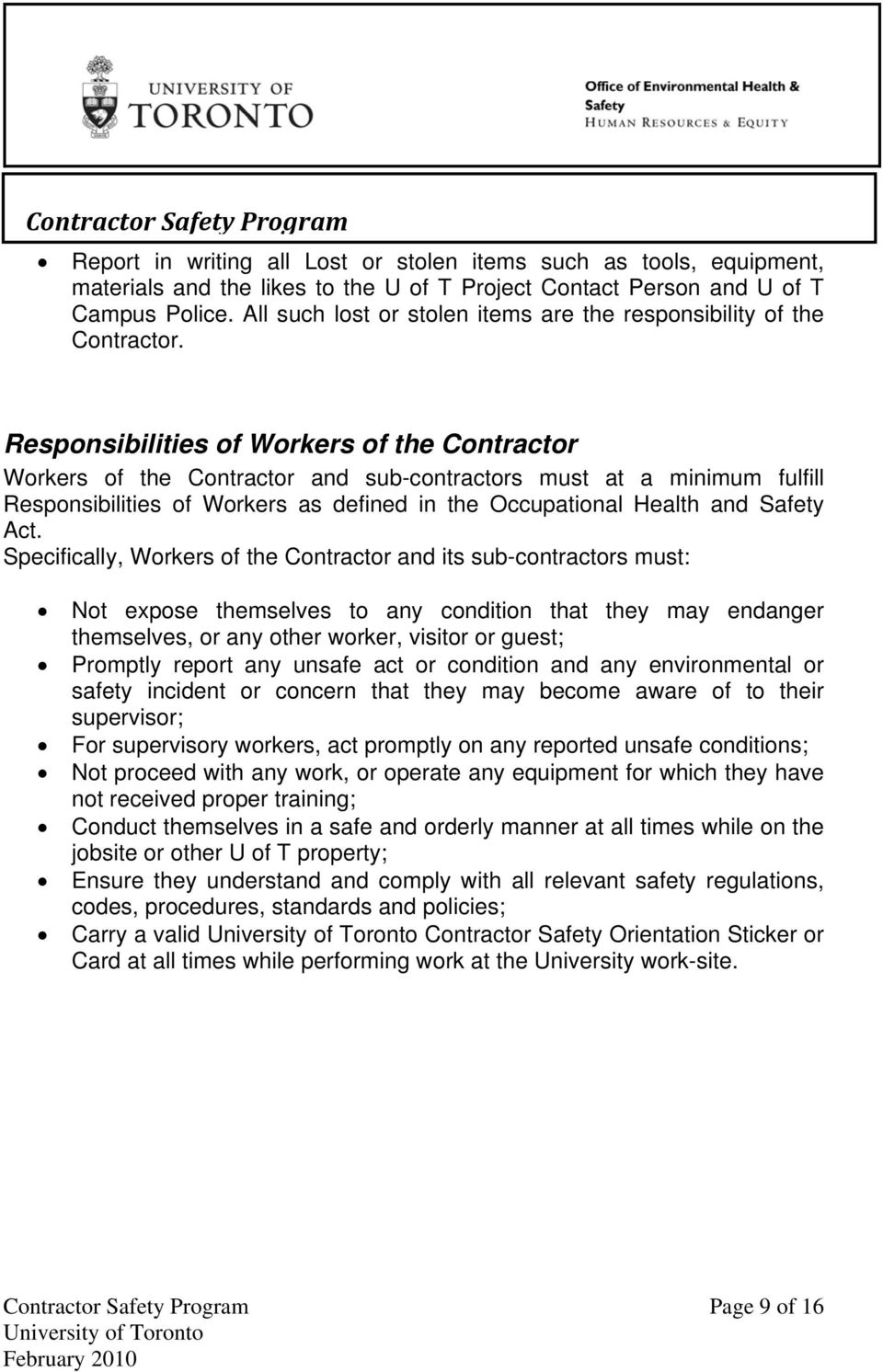 Responsibilities of Workers of the Contractor Workers of the Contractor and sub-contractors must at a minimum fulfill Responsibilities of Workers as defined in the Occupational Health and Safety Act.