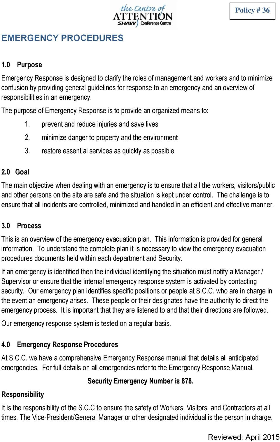 responsibilities in an emergency. The purpose of Emergency Response is to provide an organized means to: 2.0 Goal 1. prevent and reduce injuries and save lives 2.