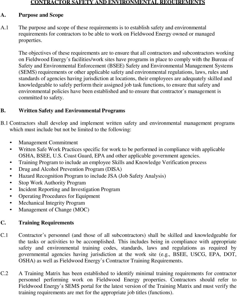 The objectives of these requirements are to ensure that all contractors and subcontractors working on Fieldwood Energy s facilities/work sites have programs in place to comply with the Bureau of