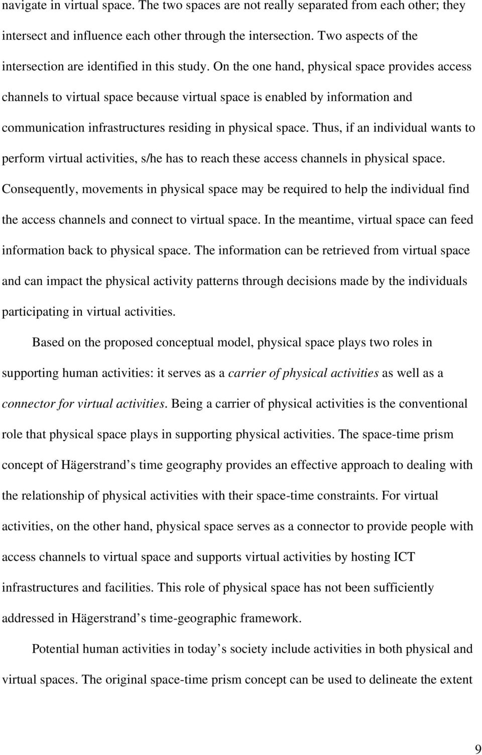 On the one hand, physical space provides access channels to virtual space because virtual space is enabled by information and communication infrastructures residing in physical space.
