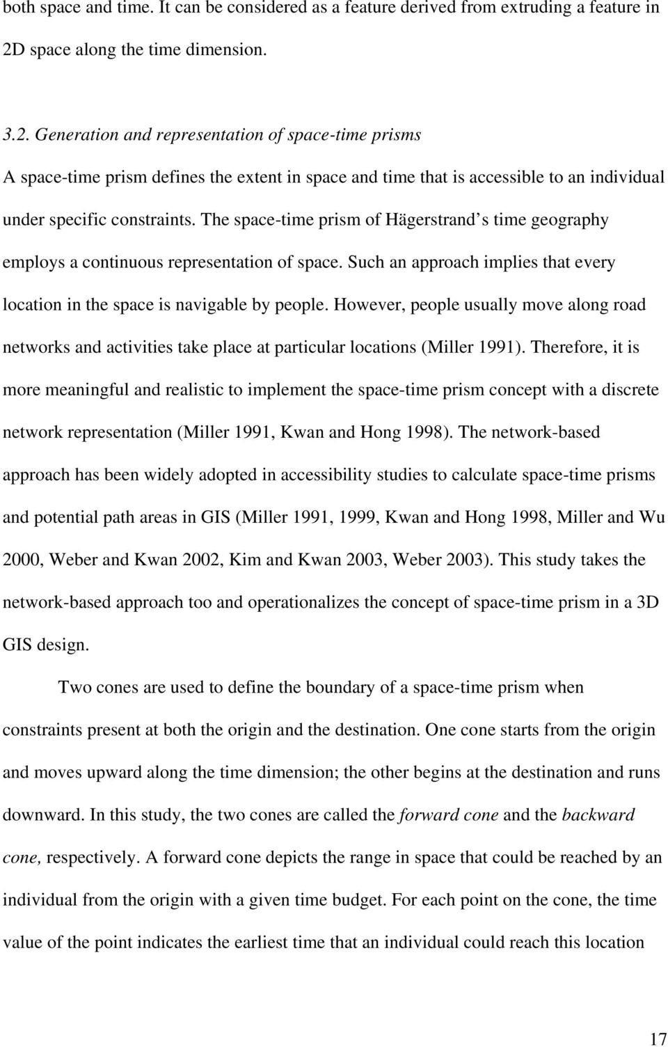 Generation and representation of space-time prisms A space-time prism defines the extent in space and time that is accessible to an individual under specific constraints.