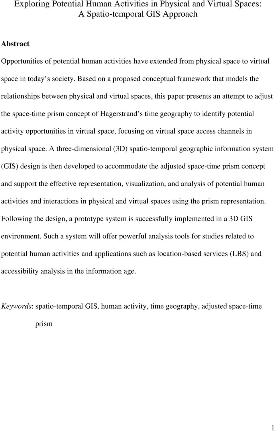Based on a proposed conceptual framework that models the relationships between physical and virtual spaces, this paper presents an attempt to adjust the space-time prism concept of Hagerstrand s time